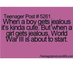 Teenager Posts. When A Guy Gets Jealous Verses When A Girl Is Jealous. So True!