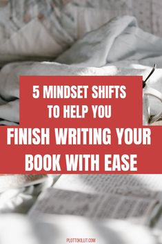 5 Mindset Shifts that Will Help You Finish Writing Your Book With Ease — Plot to Kill It Pre Writing, Fiction Writing, Writing Advice, Blog Writing, Creative Writing, Writing A Book, Book Proposal, Writers Help, Traditional Books