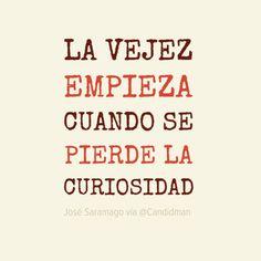 """""""La vejez empieza cuando se pierde la curiosidad"""". – José Saramago vía @Candidman"""