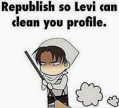 LOL!!! Sure thing. Could he be as kind as to do the laundry and take out the garbage as well??? xP #Levi #anime #funny