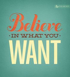 And.....Believe in yourself!