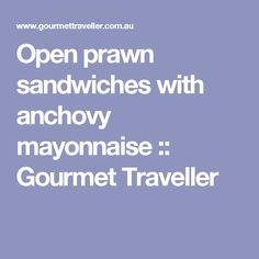 Open prawn sandwiches with anchovy mayonnaise :: Gourmet Traveller