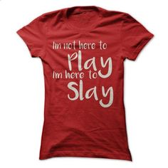 Im Here To Slay - custom made shirts #printed t shirts #funny hoodies