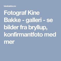 Fotograf Kine Bakke - galleri - se bilder fra bryllup, konfirmantfoto med mer