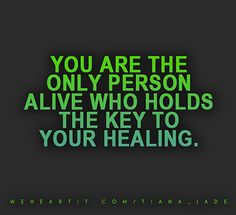 You are the only person alive who holds the key to your healing.  #sayings #words #text #saying #quote #alive #person #healing #key