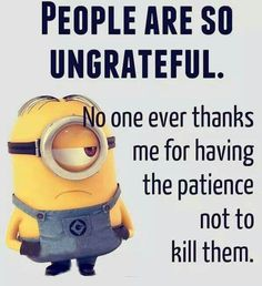 No one ever thanks me for.........