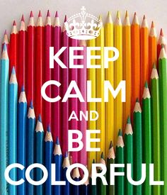 KEEP CALM AND BE COLORFUL