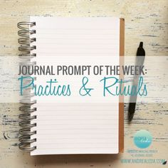 Weekly Journal Prompt - practices and rituals