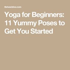 Yoga for Beginners: 11 Yummy Poses to Get You Started