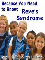 'Reye's Syndrome; Because You Need To Know' - Published by the National Reye's Syndrome Foundation