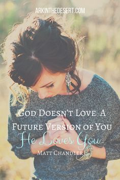 God Doesn't Love a Future Version of You. He loves you.