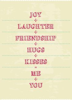 Joy-Laughter-Friendship . . .