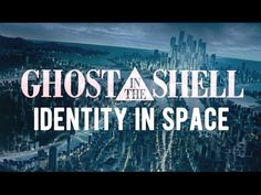 Ghost In The Shell: Identity in Space - YouTube