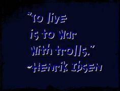 """""""Życie,to wojna z trolami"""" H.Ibsen"""