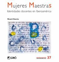 Mujeres maestras : Identidades docentes en iberoamérica / Ricard Huerta http://absysnetweb.bbtk.ull.es/cgi-bin/abnetopac?ACC=DOSEARCH&xsqf99=498293.