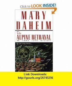 Alpine Betrayal (Emma Lord Mysteries) (9780345379375) Mary Daheim , ISBN-10: 0345379373  , ISBN-13: 978-0345379375 ,  , tutorials , pdf , ebook , torrent , downloads , rapidshare , filesonic , hotfile , megaupload , fileserve