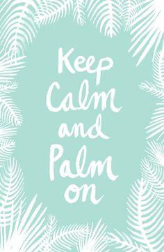 Keep calm and #palm on