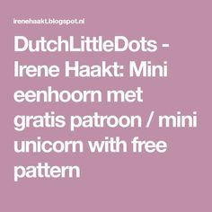 DutchLittleDots - Irene Haakt: Mini eenhoorn met gratis patroon / mini unicorn with free pattern
