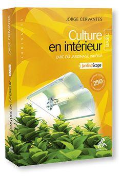 L'horticulture en intérieur simplifiée étape par étape : édition Basic pour tout public, y compris débutant. Par Jorge Cervantes