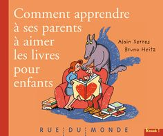 Comment apprendre à ses parents à aimer les livres pour enfants - Alain Serres & Bruno Heitz (Rue Du Monde - 2008)