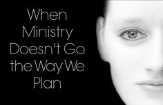 When Ministry Doesn't Go the Way We Planned / MissionalWomen.Com