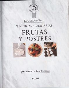 "Cover of ""Frut y postr cordon bleu"" Book Cupcakes, Peruvian Recipes, Sweets Recipes, Desserts, Saveur, International Recipes, Kitchen Recipes, Cooking Time, Sweets"
