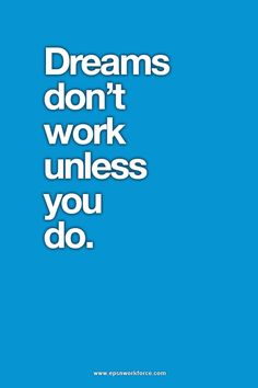 Dreams don't work unless you do. EPSN Workforce