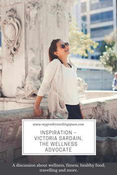 Inspiration – Victoria Sardain, the wellness advocate Life Philosophy, Spoon, Travel Inspiration, Travelling, Interview, Greek, Healthy Eating, Victoria, Wellness