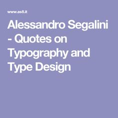 Alessandro Segalini - Quotes on Typography and Type Design