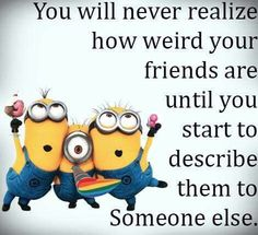 They may be weird, but they're Amazing!!!!!