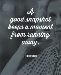 Photography Quotes : QUOTATION Image : Quotes Of the day Description A good snapshot keeps a moment from running away. Eudora Welty Sharing is Caring Dont forget to share this quote ! Famous Photography, Quotes About Photography, Snapshot Photography, Travel Photography, Memories Photography, Funny Photography, Photography Workshops, Vintage Photography, Photography Ideas