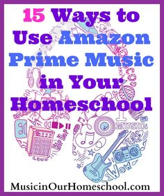 15 Ways to Use Amazon Prime Music in Your Homeschool
