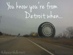"The Big ""D"". you know you're from Detroit when. you see the big Uniroyal tire on and you know home is only x mins Detroit Rock City, Detroit Michigan, Detroit Downtown, Detroit Zoo, Detroit Vs Everybody, Detroit Motors, The Mitten State, Detroit History, Michigan Travel"