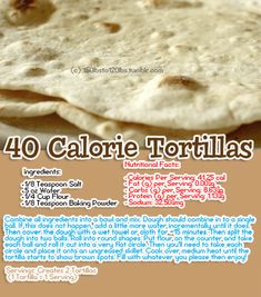 40 Calorie Tortillas - super simple and super awesome! I might not buy flour tortillas again! Low Calorie Tortilla, Healthy Tortilla, Low Calorie Snacks, No Calorie Foods, Low Calorie Recipes, Low Calorie Bread, Low Calorie Baking, Low Calorie Vegan, Low Calorie Flatbread Recipe
