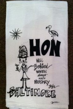 "We love our Hons in Balimore! ""Well Beehived Women Always Make History-Hon"" Designed and hand silk screened in Baltimore Hon!"