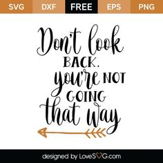 *** FREE SVG CUT FILE for Cricut, Silhouette and more *** Don't look back you're not going that way