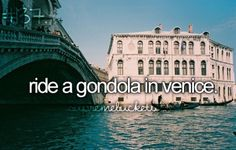 I rode in a gondola this summer and it was ABSOLUTELY AMAZING!!! The guy giving us the ride sang in italian and told us about gondolas and venice. This sould definitly be on your bucket list! Best. Trip. Ever!! Hope to go to Italy again sometime :)