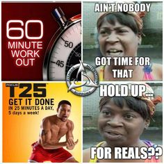 T25 - got time for that! :) I'm a full time employee and go to school and volunteer and I have time! Make your health a priority! :)