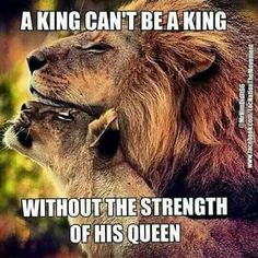 A king can't be a king without the strength of his queen
