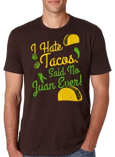 878028e7c5d Items similar to Jan Blowout 50 OFF Mens I Hate Tacos Said No Juan Ever T- Shirt hilarious shirt for guys
