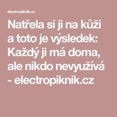 Natřela si ji na kůži a toto je výsledek: Každý ji má doma, ale nikdo nevyužívá - electropiknik.cz