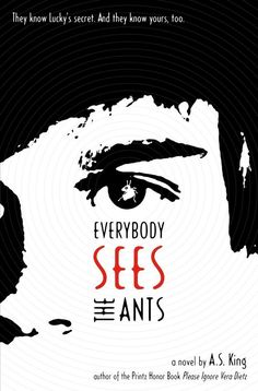 Everybody Sees the Ants by A. S. King | 19 Truly Brilliant Young Adult Books You Can Enjoy At Any Age