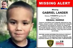 GABRIEL LANDER, Age Now: 4, Missing: 11/06/2015. Missing From KEAAU, HI. ANYONE HAVING INFORMATION SHOULD CONTACT: Hawaii County Police Department (Hawaii) 1-808-935-3311.