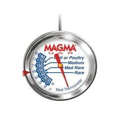 Magma Gourmet Meat Thermometer - Stainless Steel by Magma. $10.04. Gourmet Meat ThermometerMade of 100% 304 Marine Grade Stainless Steel this Meat Thermometer is a cut above similar products. This Magma Meat Thermometer displays the correct Grilling/Cooking temperature for a variety of Meats and Poultry. You'll always know when the meat being prepared is perfect and ready to serve. Pre-set the Red Temperature Indicator to the desired temperature and when the dial reaches that...