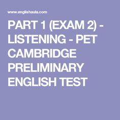 PART 1 (EXAM 2) - LISTENING - PET CAMBRIDGE PRELIMINARY ENGLISH TEST English Exam, Learn English, Cambridge English, Exercise, Pets, Learning English, Ejercicio, Excercise, Work Outs