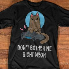Cat Gamer Don't Bother Me Right Meow T Shirt 100% Cotton S-5XL for MEN #tshirts (ebay link)
