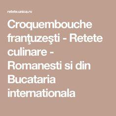 Croquembouche franţuzeşti - Retete culinare - Romanesti si din Bucataria internationala