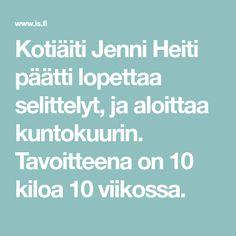 Kotiäiti Jenni Heiti päätti lopettaa selittelyt, ja aloittaa kuntokuurin. Tavoitteena on 10 kiloa 10 viikossa.