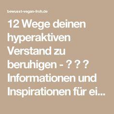 12 Wege deinen hyperaktiven Verstand zu beruhigen - ☼ ✿ ☺ Informationen und Inspirationen für ein Bewusstes, Veganes und (F)rohes Leben ☺ ✿ ☼