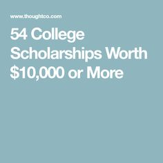 54 College Scholarships Worth $10,000 or More
